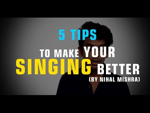 5 TIPS TO MAKE YOUR SINGING BETTER IN HINDI By Nihal Mishra