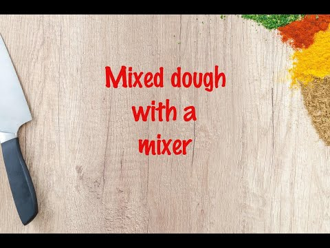 How to cook - Mixed dough with a mixer