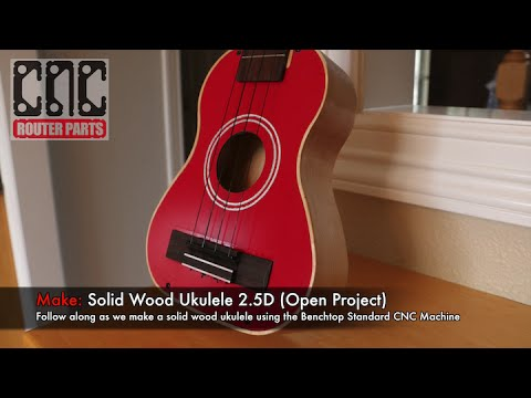 How to Make a Solid Wood Ukulele On Your Benchtop Standard CNC Machine