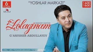G'anisher Abdullayev - Lolaginam nomli konsert dasturi 2019