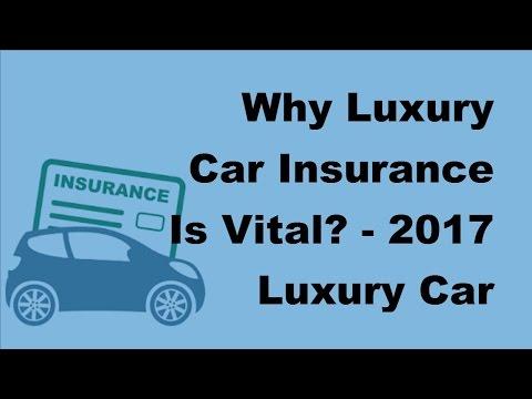 Why Luxury Car Insurance Is Vital -  2017 Luxury Car Insurance Information