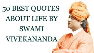 50 Best Quotes About Life by Swami Vivekananda