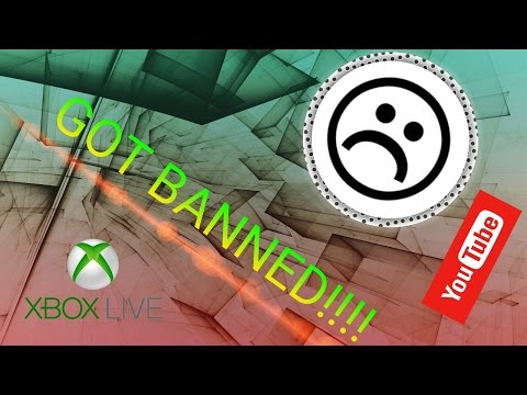 I GOT BANNED FROM XBOX LIVE !!!! please help guys