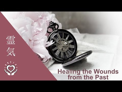 Reiki to Heal the Wounds of the Past | Energy Healing