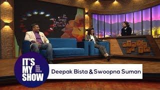 Deepak Bista \u0026 Swoopna Suman   It's my show with Suraj Singh Thakuri   17 February 2018