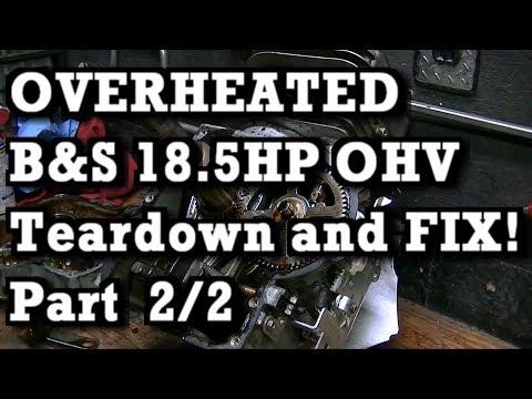 Part 2 of 2 : OVERHEATED B&S 18.5HP OHV Intek Plus 31P777  Diagnose, Teardown, FIX and RUN!