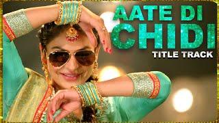 Aate Di Chidi Title Song- Neeru Bajwa , Amrit Maan   Mankirat Pannu   New Punjabi Songs 2018