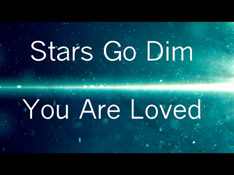 You are loved [Lyrics] - Stars Go Dim