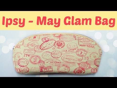 Ipsy Glam Bag Unboxing - May 2018!