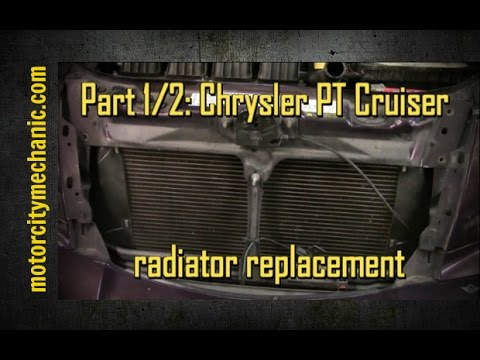 Part 1/2: 2004 Chrysler PT Cruiser radiator removal and replacement