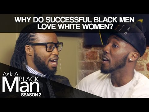 Why Do Black Men Date White Women? | Ask A Black Man | MadameNoire