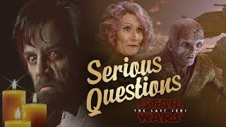 Serious Questions - Star Wars: The Last Jedi