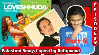 Pakistani songs copied by Bollywood(Part 6) | Episode 16 | Plagiarism in bollywood music