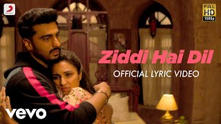 Ziddi Hai Dil - Official Lyric Video | Arjun & Parineeti | Mannan Shaah | Javed Akhtar