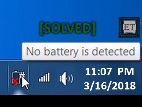 No Battery Is Detected : Windows Laptop Battery Problem [SOLVED] (6 Fixes) 2018