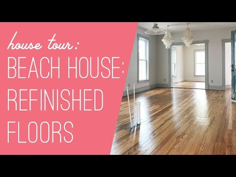 Beach House Tour : Floors Refinished