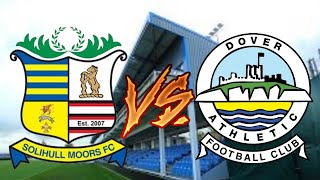 DOVER OUTCLASSED! SOLIHULL MOORS V DOVER ATHLETIC MATCHDAY VLOG!!!!