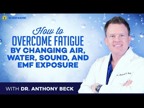 How to overcome fatigue by changing air, water, sound, and EMF exposure with Dr  Anthomy Beck