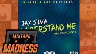 Jay Silva - Understand Me | @MixtapeMadness