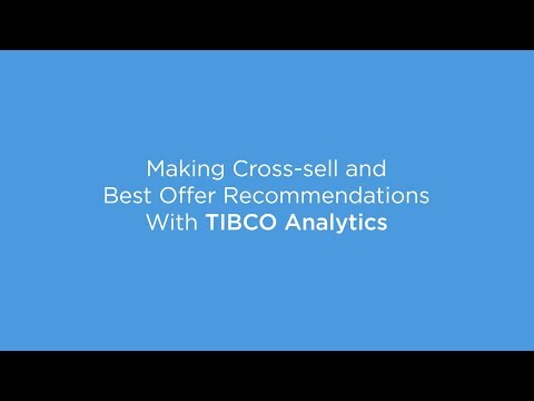 Making Cross-sell and Best Offer Recommendations with TIBCO Analytics