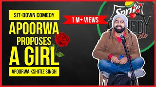 Apoorwa Proposes A Girl | Sit-down Comedy by Apoorwa Kshitiz Singh