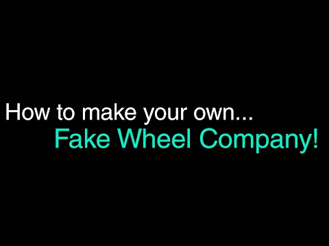 How To Make Your Own Fake Wheel Company!