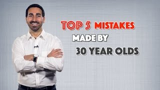 Top 5 Mistakes Made by 30 year olds
