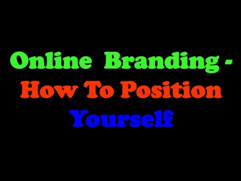 Online Branding And How To Position Yourself