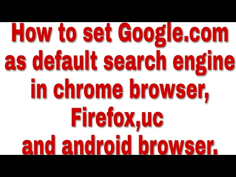 How to set Google.com as default search engine in chrome browser,Firefox,uc and android browser.