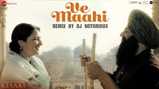Ve Maahi Remix By Dj Notorious  Kesari  Akshay Kumar  Parineeti Chopra