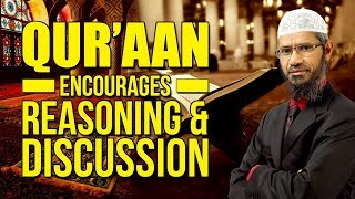 Quran Encourages Reasoning and Discussion - Dr Zakir Naik