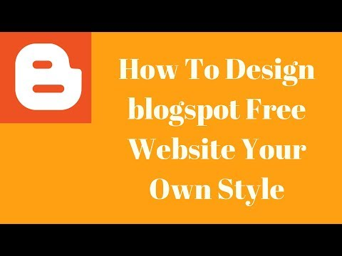 How To Design blogspot Free Website Your Own Style