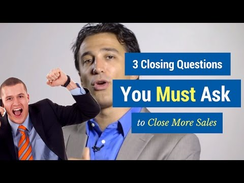 3 Closing Questions You MUST Ask to Close More Sales
