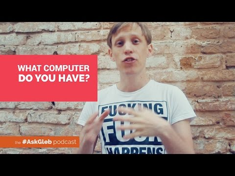 #AskGleb Podcast Ep 9: What Computer Do You Have?