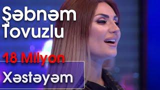 Şəbnəm Əsədova - Xəstəyəm  (Ən yaxşısı)