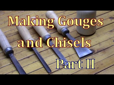 Making Gouges and Chisels Part II