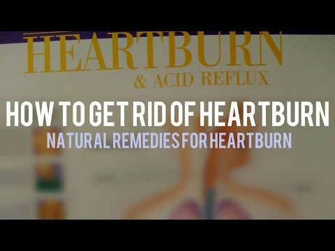 How to Get Rid of Heartburn - Natural Remedies for Heartburn