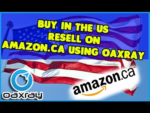 Buy in the US Resell on Amazon.ca using OAXRAY for amazon fba sellers working from home