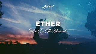 We Are All Astronauts - Ether