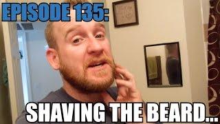 Episode: Shaving the Beard!!!