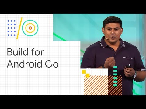 Build for Android (Go edition): optimize your app for global markets (Google I/O '18)