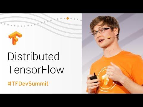 Distributed TensorFlow (TensorFlow Dev Summit 2018)