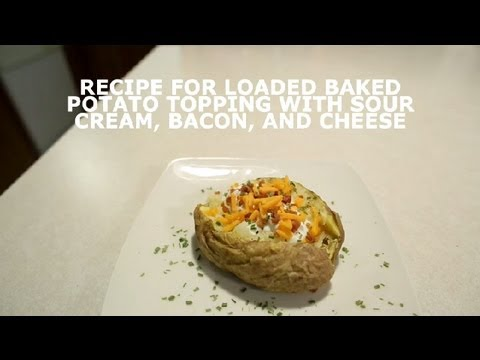 Recipe for Loaded Baked Potato Topping With Sour Cream, Bacon, & Cheese : Potatoes
