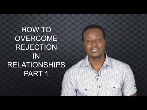 How To Overcome Rejection In Relationships Part 1