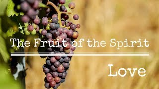 The Fruit Of The Spirit:  Love (1 of 9)