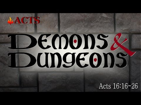 Demons & Dungeons, Acts 16:16-26