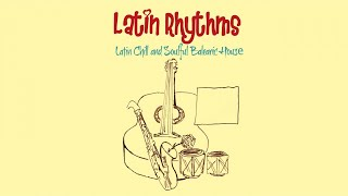 Top Lounge and Chillout Music - Latin Rhythms (Latin Chill and Soulful Balearic House Music)