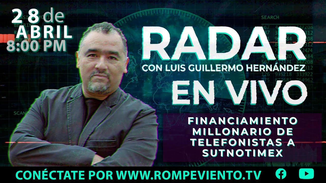 Financiamiento millonario de Telefonistas a SutNotimex - RADAR con Luis Guillermo Hernández