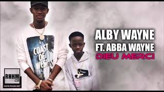 Alby Wayne Ft. Abba Wayne - Dieu Merci (2018)