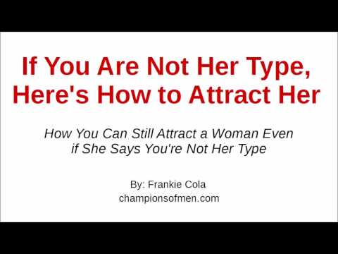 If You Are Not Her Type, Here's How to Attract Her